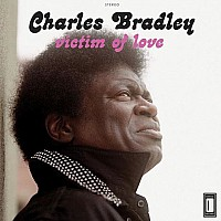 Album Of The Month Club: May: Charles Bradley's 'Victim Of Love' on Daptone Records!